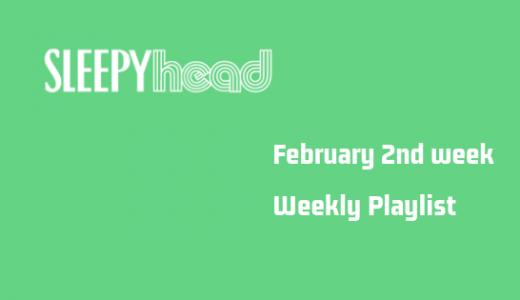 【プレイリスト付き】2月2週目 Weekly Sleepyhead 週間ベスト10