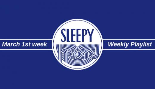 【プレイリスト付き】3月1週目 Weekly Sleepyhead 週間ベスト10