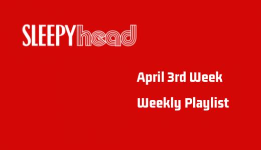【プレイリストもあるよ】4月3週目 Weekly Sleepyhead 今週の10曲