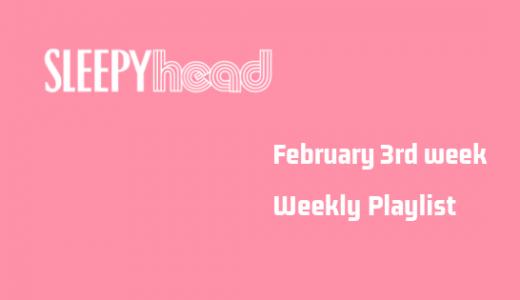 【プレイリスト付き】2月3週目 Weekly Sleepyhead 週間ベスト10