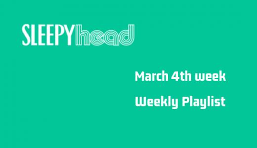 【プレイリストもあるよ】3月4週目 Weekly Sleepyhead 今週の10曲