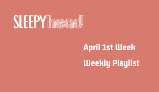 【プレイリストもあるよ】4月1週目 Weekly Sleepyhead 今週の10曲