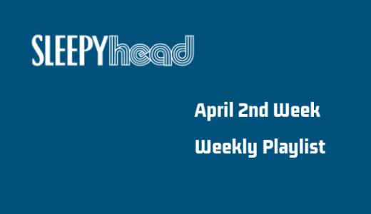【プレイリストもあるよ】4月2週目 Weekly Sleepyhead 今週の10曲